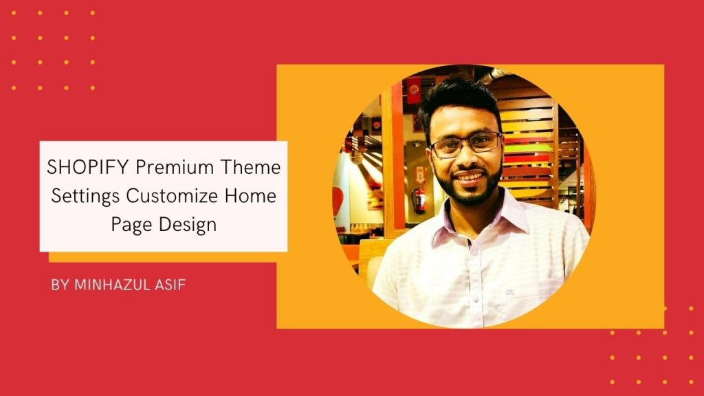 SHOPIFY Premium Theme Settings Customize Home Page Design