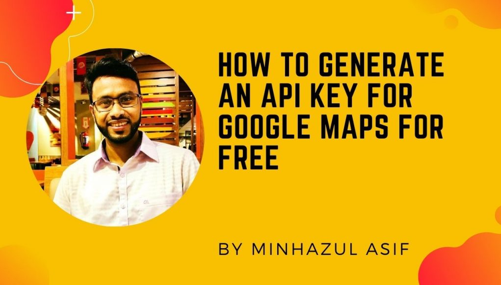 How to Generate an API key for Google Maps for free
