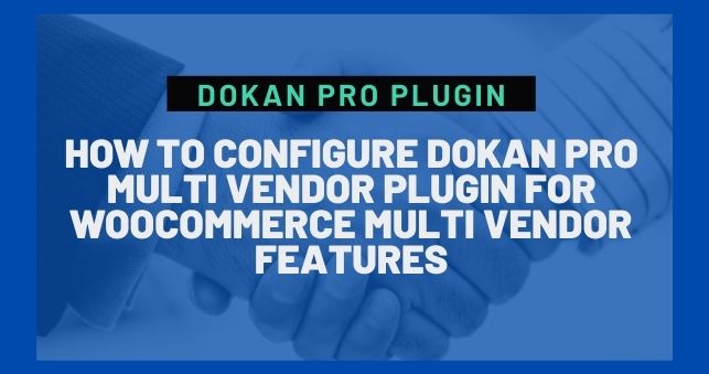 how to configure dokan pro multi vendor plugin for woocommerce
