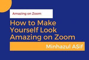 How to Make Yourself Look Amazing on Zoom