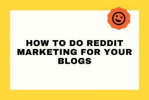 How To Do Reddit Marketing For Your Blogs