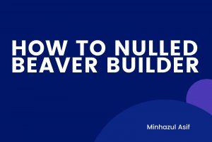 BEAVER BUILDER(Making Nulled)